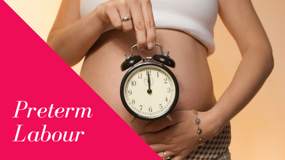 Preterm Labour - labor that begins before the end of 36 weeks of pregnancy.